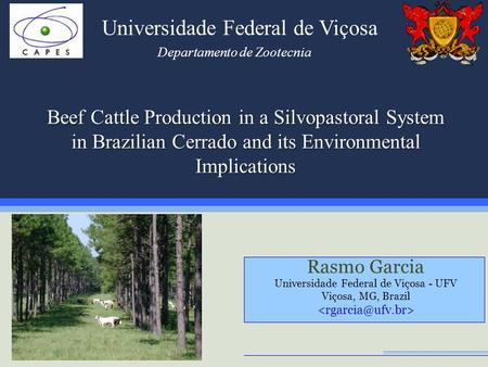 Beef Cattle Production in a Silvopastoral System in Brazilian Cerrado and its Environmental Implications Rasmo Garcia Universidade Federal de Viçosa -