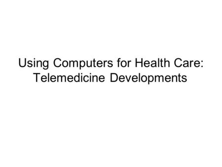 Using Computers for Health Care: Telemedicine Developments.