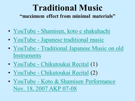 "Traditional Music ""maximum effect from minimal materials"" YouTube - Shamisen, koto e shakuhachi YouTube - Japanese traditional music YouTube - Traditional."