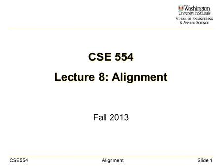 CSE554AlignmentSlide 1 CSE 554 Lecture 8: Alignment Fall 2013.