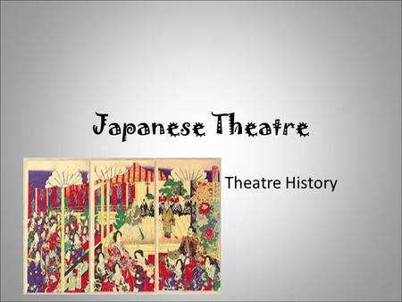 Japanese Theatre Theatre History.