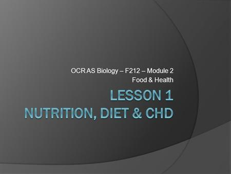 OCR AS Biology – F212 – Module 2 Food & Health. Learning ObjectivesSuccess Criteria  Understand what constitutes a balanced diet.  Understand the importance.