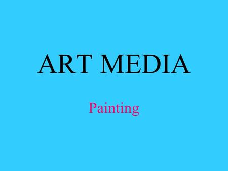ART MEDIA Painting. Painting is considered a fine art form. Painting as been thought of as the highest form or art throughout history. There are many.