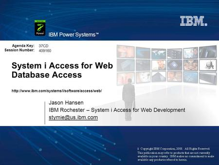 IBM Power Systems ™ Agenda Key: Session Number: System i Access for Web Database Access  Jason Hansen.