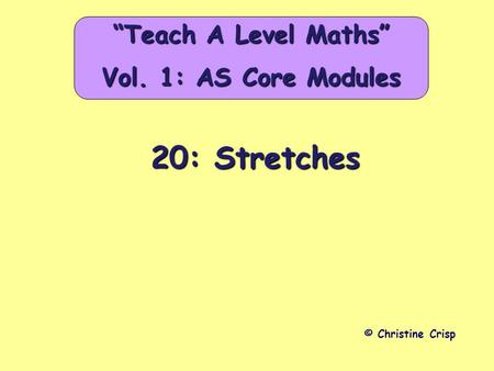 "20: Stretches © Christine Crisp ""Teach A Level Maths"" Vol. 1: AS Core Modules."
