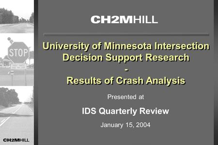 University of Minnesota Intersection Decision Support Research - Results of Crash Analysis University of Minnesota Intersection Decision Support Research.