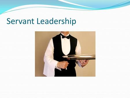 Servant Leadership. What is the Servant Theory? Started as an ancient philosophy Introduced in 1970 by Robert Greenfield in his essay, The Servant as.