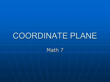 COORDINATE PLANE Math 7. What is the coordinate plane? The coordinate plane is formed when a horizontal number line (x-axis) and a vertical number line.