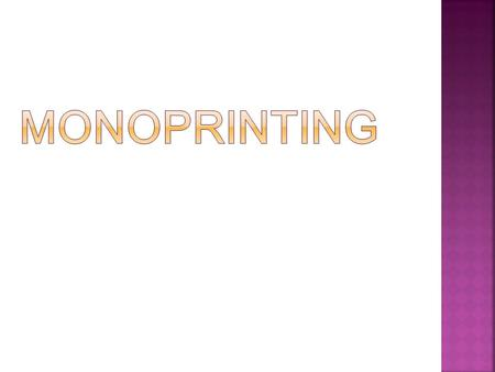  Monoprinting is the process of creating individual prints using printing plates with water-based or oil based inks and paint.  A monoprint is a single.