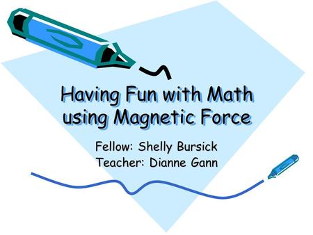 Having Fun with Math using Magnetic Force Fellow: Shelly Bursick Teacher: Dianne Gann.