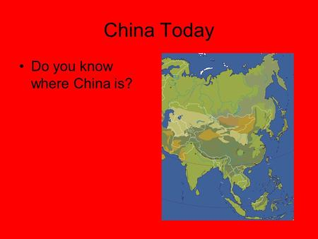 China Today Do you know where China is?.