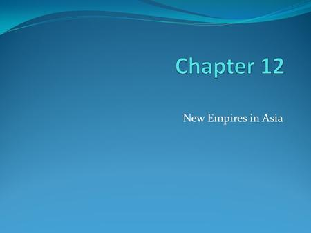 Chapter 12 New Empires in Asia.