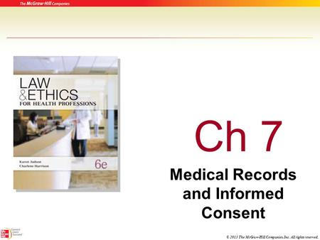 © 2013 The McGraw-Hill Companies, Inc. All rights reserved. Ch 7 Medical Records and Informed Consent.
