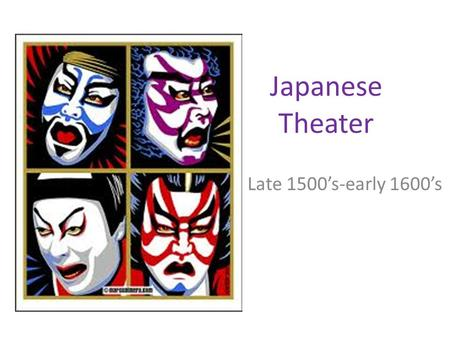 Japanese Theater Late 1500's-early 1600's. Kabuki theater Invented by a Shinto priestess and originally performed only by women. Women banned from performances.