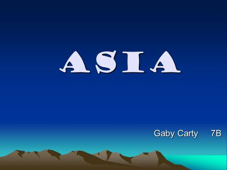 ASIA Gaby Carty 7B. The Asian Region The part of Russia that is in Europe Land that is not in Asia Asia.