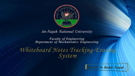 An-Najah National University Faculty of Engineering Department of Mechatronics Engineering Whiteboard Notes Tracking-Erasing System.