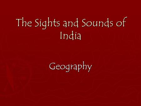 The Sights and Sounds of India Geography. ► India is the 7th largest country in the world, but has the 2 nd highest population. ► It stands apart from.