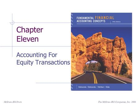 The McGraw-Hill Companies, Inc. 2006McGraw-Hill/Irwin Chapter Eleven Accounting For Equity Transactions.