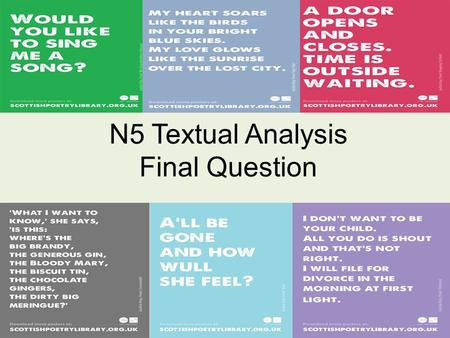 N5 Textual Analysis Final Question. N5 Textual Analysis Comparative Question Advice This is worth 8 marks. You can choose to answer in bullet points in.
