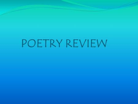 POETRY REVIEW RHYTHM is… A pattern of stressed and unstressed syllables in a line of poetry. Poets use rhythm to: bring out the musical quality of.