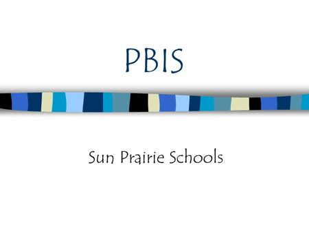 PBIS Sun Prairie Schools. Response To Intervention Academics Behavior/PBIS Above the Line (School Wide Systems) Individual/ Small Group Behaviors (Coaches)