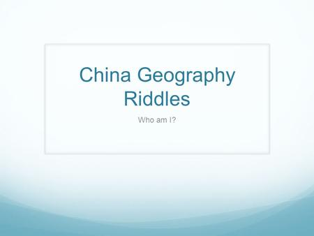 China Geography Riddles Who am I?. I am a large body of water to the east of Asia. My salty waters touch the shores of Japan and the United States. Who.