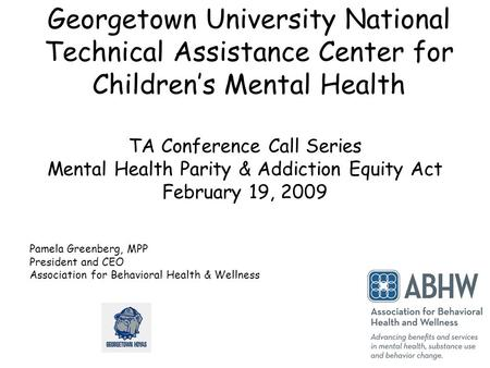 Georgetown University National Technical Assistance Center for Children's Mental Health TA Conference Call Series Mental Health Parity & Addiction Equity.