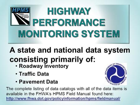 A state and national data system consisting primarily of: Roadway Inventory Traffic Data Pavement Data The complete listing of data catalogs with all of.