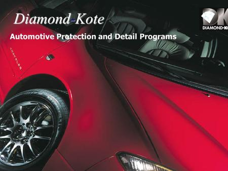 Diamond-Kote Automotive Protection and Detail Programs.