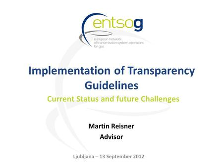 Implementation of Transparency Guidelines Martin Reisner Advisor Current Status and future Challenges Ljubljana – 13 September 2012.