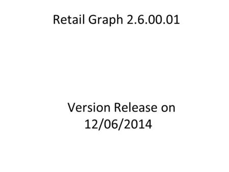 Retail Graph 2.6.00.01 Version Release on 12/06/2014.