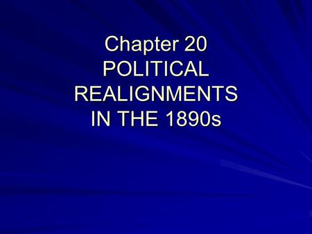 "Chapter 20 POLITICAL REALIGNMENTS IN THE 1890s. Horatio Alger  Author who wrote ""rags to riches"" stories in the Gilded Age."