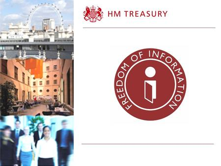 Overview of FOI in HM Treasury Technical aspects of the FOI Act Tips and best practice 2.