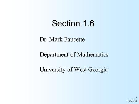 1 10/02/11 Section 1.6 Dr. Mark Faucette Department of Mathematics University of West Georgia.