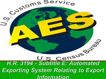 H.R. 3194 - Subtitle E: Automated Exporting System Relating to Export Information.