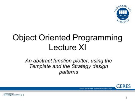 1 Object Oriented Programming Lecture XI An abstract function plotter, using the Template and the Strategy design patterns.
