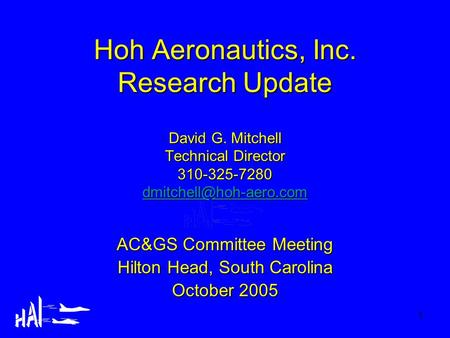 1 Hoh Aeronautics, Inc. Research Update David G. Mitchell Technical Director 310-325-7280  AC&GS Committee.