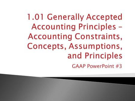 GAAP PowerPoint #3. Understandability Decision Usefulness Relevance Predictive Value Feedback Value Timeliness Reliability Verifiability Neutrality Representational.