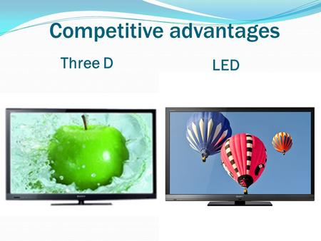 Competitive advantages Three D LED. Quality of 3D Sony involve chip processing system technology, whether 3D graphics or network video, can achieve effective.