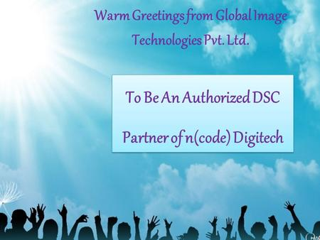 To Be An Authorized DSC Partner of n(code) Digitech To Be An Authorized DSC Partner of n(code) Digitech Warm Greetings from Global Image Technologies Pvt.