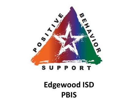 Edgewood ISD PBIS. PBIS 5 Guiding Principles 1.DEFINE the Behavior you want..what does it look and sound like? 2.TEACH the behavior to staff and students.