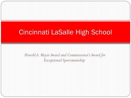 Harold A. Meyer Award and Commissioner's Award for Exceptional Sportsmanship Cincinnati LaSalle High School.