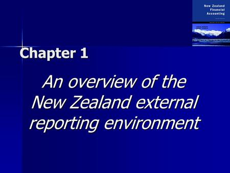 Chapter 1 An overview of the New Zealand external reporting environment.