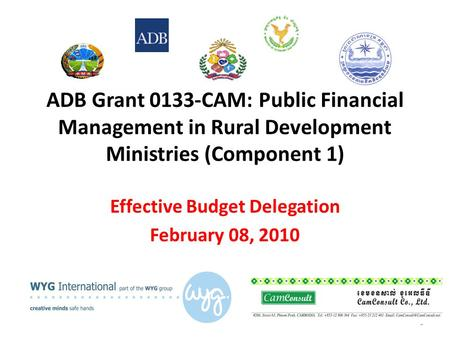 1 ADB Grant 0133-CAM: Public Financial Management in Rural Development Ministries (Component 1) Effective Budget Delegation February 08, 2010.