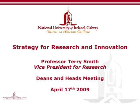 Strategy for Research and Innovation Professor Terry Smith Vice President for Research Deans and Heads Meeting April 17 th 2009.