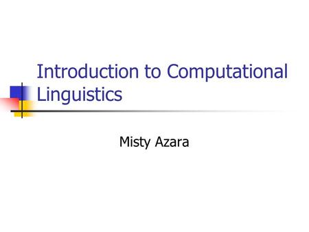 Introduction to Computational Linguistics Misty Azara.
