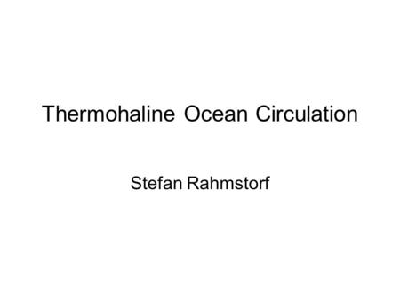 Thermohaline Ocean Circulation Stefan Rahmstorf. What is Thermohaline Circulation? Part of the ocean circulation which is driven by fluxes of heat and.