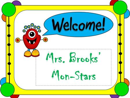 Mrs. Brooks' Mon-Stars. Students will use a combined reading and grammar journal. Handouts and information will be stored in this journal. It can be taken.
