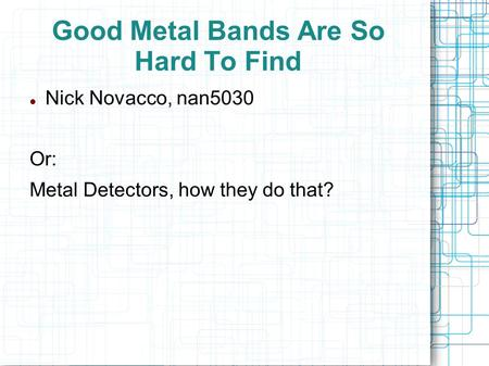 Good Metal Bands Are So Hard To Find Nick Novacco, nan5030 Or: Metal Detectors, how they do that?