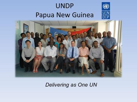 UNDP Papua New Guinea Delivering as One UN. Papua New Guinea Located in the Asia Pacific region, at the north of Australia Population: 6.9 Millions (UN,